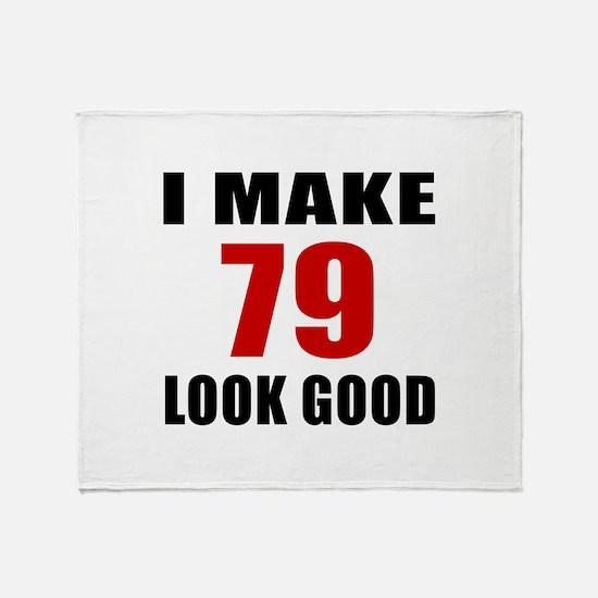 I Make 79 Look Good Throw Blanket