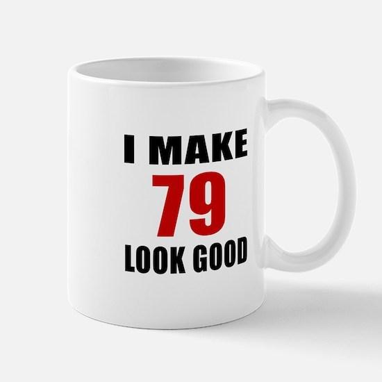 I Make 79 Look Good Mug