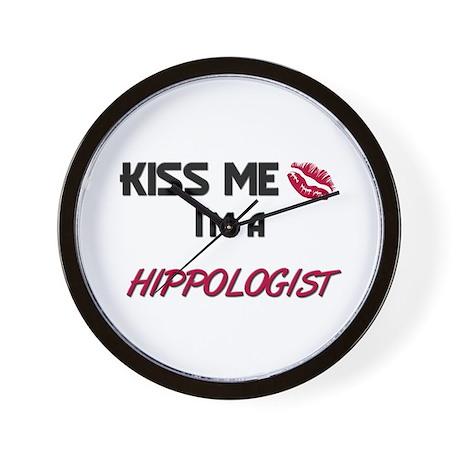 Kiss Me I'm a HIPPOLOGIST Wall Clock