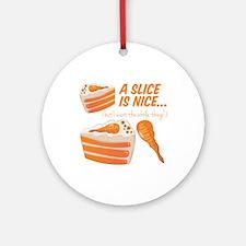 Slice Is Nice Round Ornament