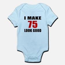I Make 75 Look Good Infant Bodysuit