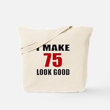 I Make 75 Look Good Tote Bag