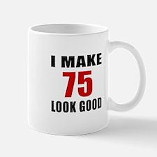 I Make 75 Look Good Mug