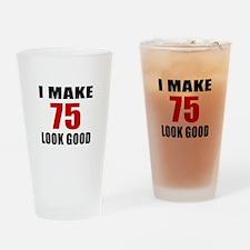 I Make 75 Look Good Drinking Glass