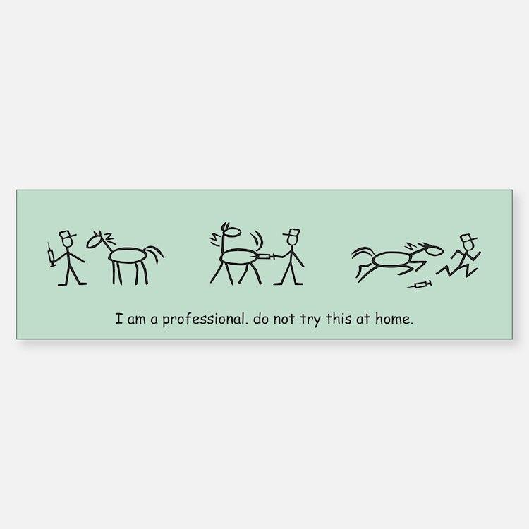 I am a Professional: Vet / Bumper Bumper Bumper Sticker