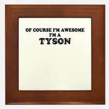 Of course I'm Awesome, Im TYSON Framed Tile