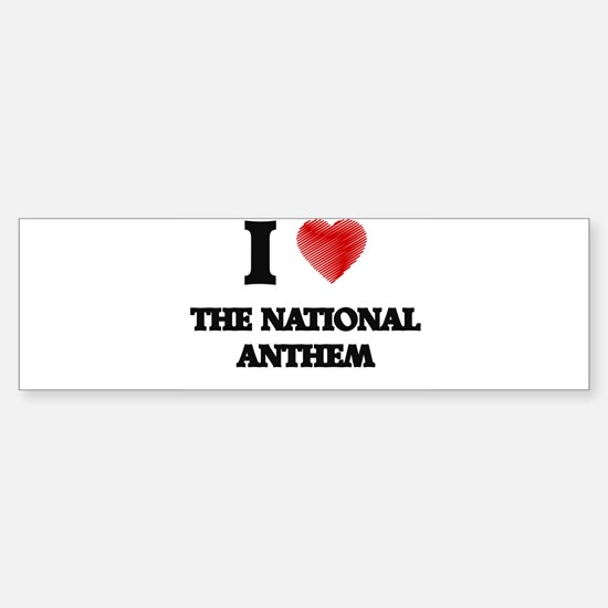 I love The National Anthem Bumper Bumper Bumper Sticker