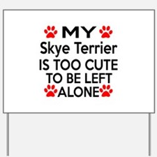 Skye Terrier Is Too Cute Yard Sign