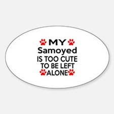 Samoyed Is Too Cute Sticker (Oval)