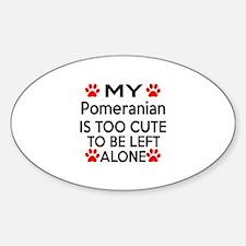 Pomeranian Is Too Cute Sticker (Oval)