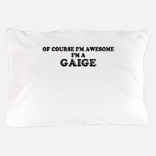Of course I'm Awesome, Im GAIGE Pillow Case