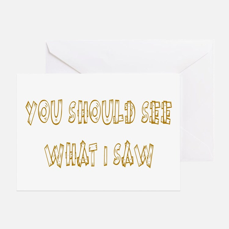 You Should See What I Saw Greeting Card