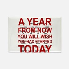A YEAR FROM NOW YOU WILL WISH YOU HAD START Magnet