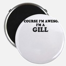 Of course I'm Awesome, Im GILL Magnets