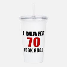 I Make 70 Look Good Acrylic Double-wall Tumbler