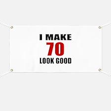 I Make 70 Look Good Banner