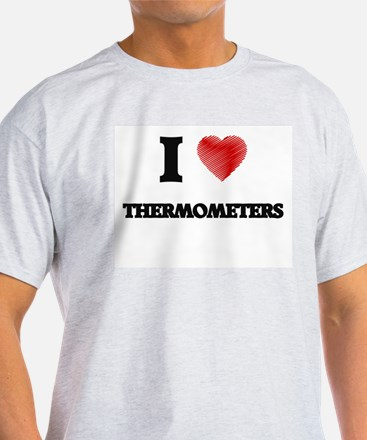 I love Thermometers T-Shirt