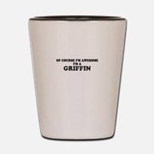 Of course I'm Awesome, Im GRIFFIN Shot Glass
