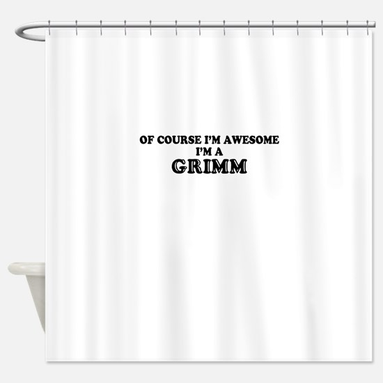 Of course I'm Awesome, Im GRIMM Shower Curtain