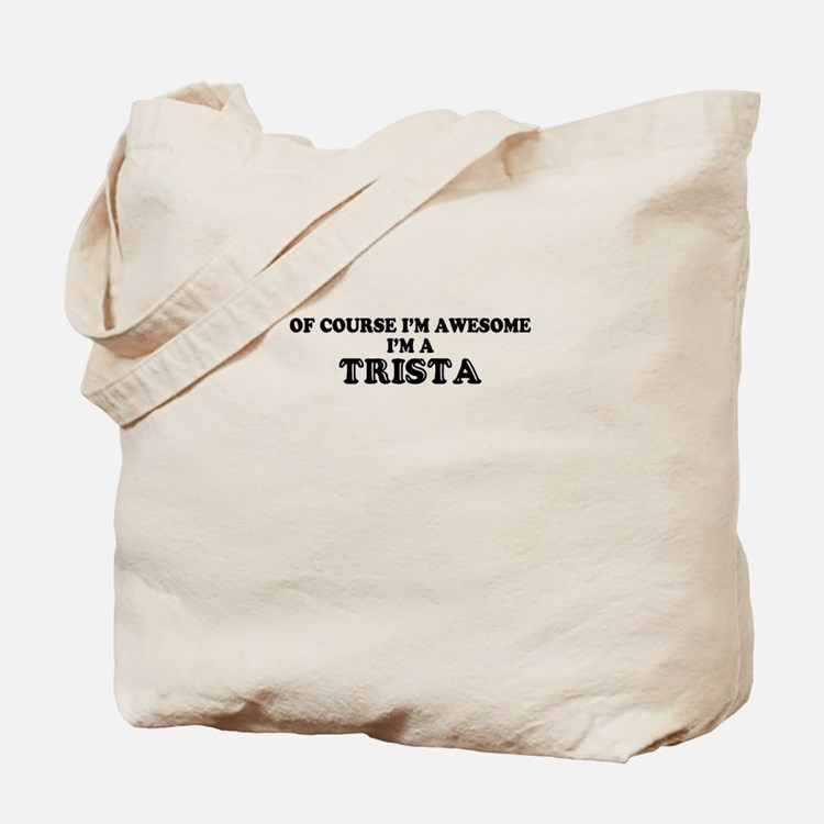 Of course I'm Awesome, Im TRISTA Tote Bag