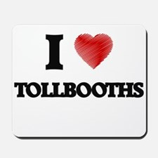 I love Tollbooths Mousepad