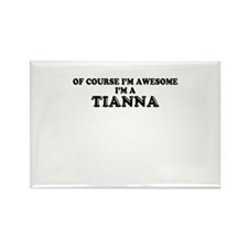 Of course I'm Awesome, Im TIANNA Magnets