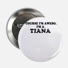 """Of course I'm Awesome, Im TIANA 2.25"""" Button"""