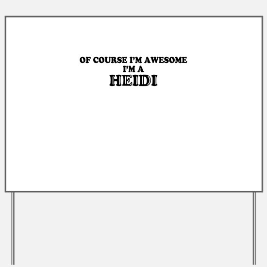 Of course I'm Awesome, Im HEIDI Yard Sign