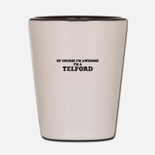 Of course I'm Awesome, Im TELFORD Shot Glass