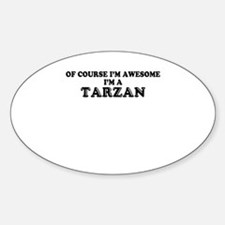 Of course I'm Awesome, Im TARZAN Decal