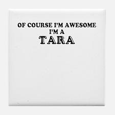 Of course I'm Awesome, Im TARA Tile Coaster
