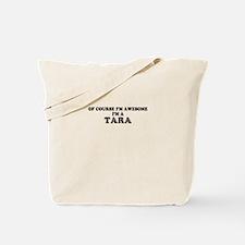 Of course I'm Awesome, Im TARA Tote Bag