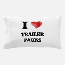 I love Trailer Parks Pillow Case