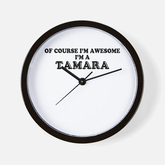 Of course I'm Awesome, Im TAMARA Wall Clock
