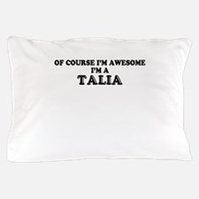 Of course I'm Awesome, Im TALIA Pillow Case