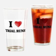 I love Trial Runs Drinking Glass