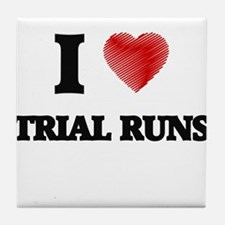 I love Trial Runs Tile Coaster