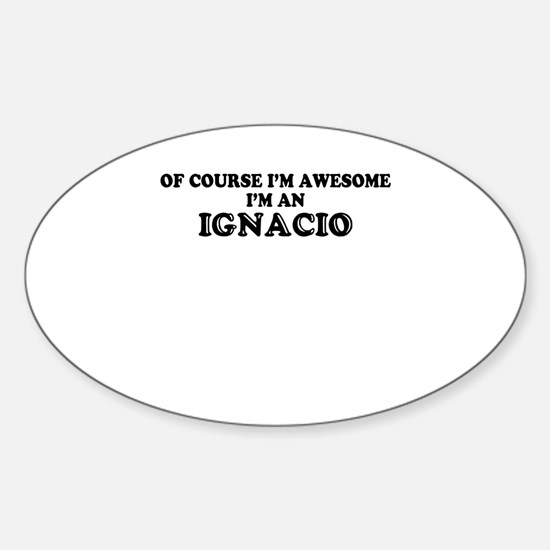 Of course I'm Awesome, Im IGNACIO Decal