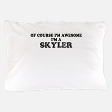 Of course I'm Awesome, Im SKYLER Pillow Case