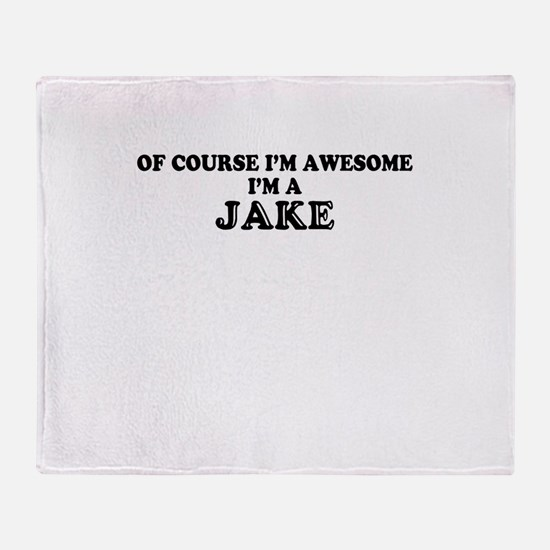 Of course I'm Awesome, Im JAKE Throw Blanket