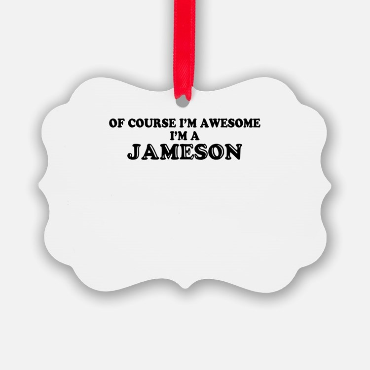 Of course I'm Awesome, Im JAMESON Ornament
