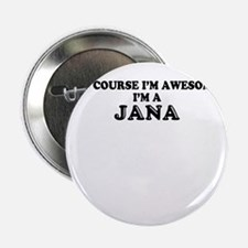 """Of course I'm Awesome, Im JANA 2.25"""" Button"""