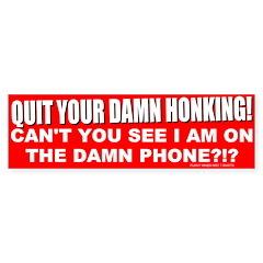 I'm On The Damn Phone! Bumper Bumper Sticker