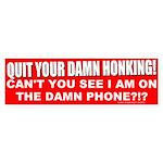 I'm On The Damn Phone! Bumper Sticker