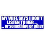 My Wife Said ... Something Bumper Sticker