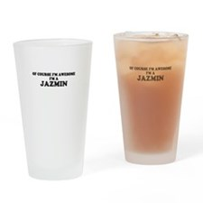 Of course I'm Awesome, Im JAZMIN Drinking Glass