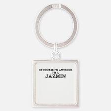 Of course I'm Awesome, Im JAZMIN Keychains
