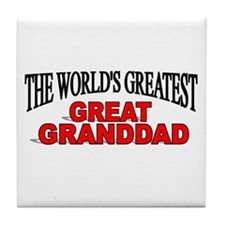 """""""The World's Greatest Great Granddad"""" Tile Coaster"""