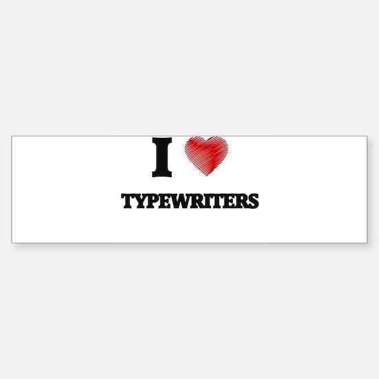 I love Typewriters Bumper Bumper Bumper Sticker