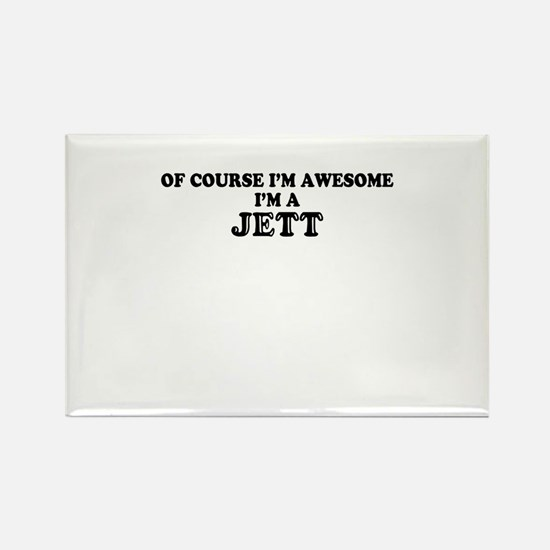Of course I'm Awesome, Im JETT Magnets